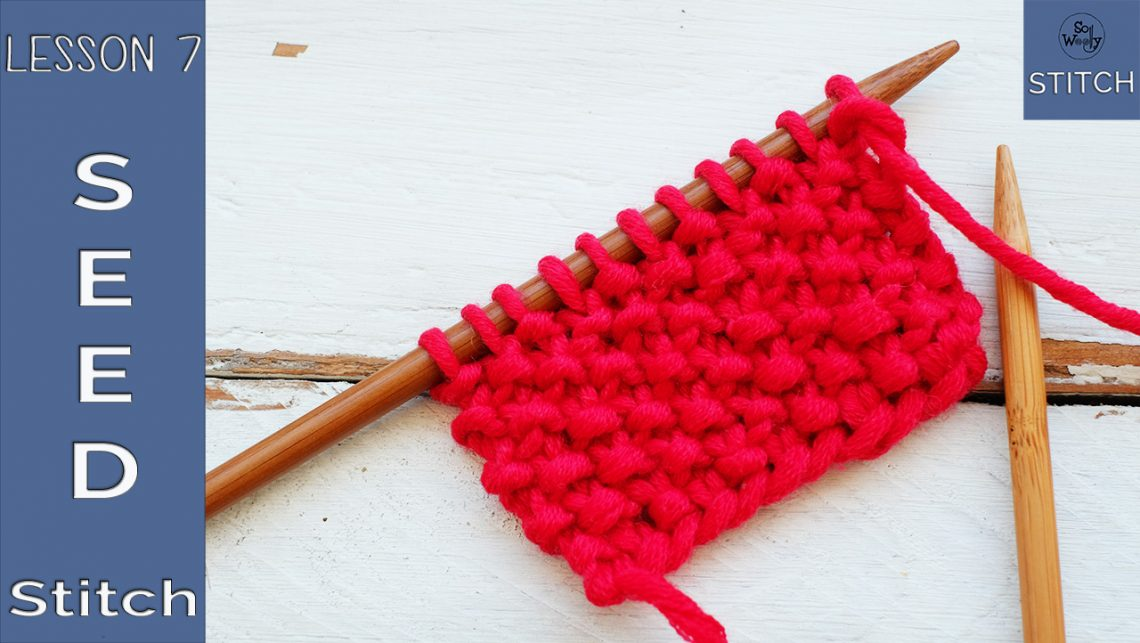 Learn How To Knit Quicklylesson 7 Seed Stitch So Woolly