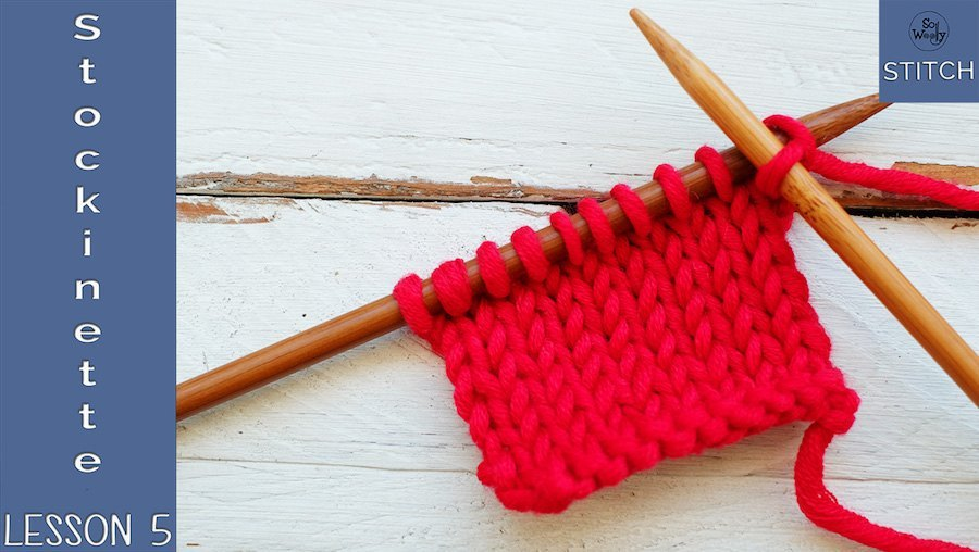 Learn to knit quickly Lesson 5 Stockinette stitch So Woolly