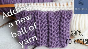A safe and easy way to add a new ball of yarn in knitting