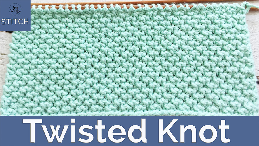 How to knit the Twisted Knot stitch pattern