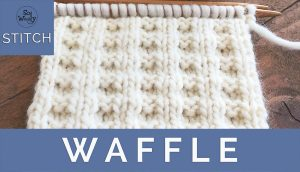 A version of the Waffle stitch knitting pattern for beginners